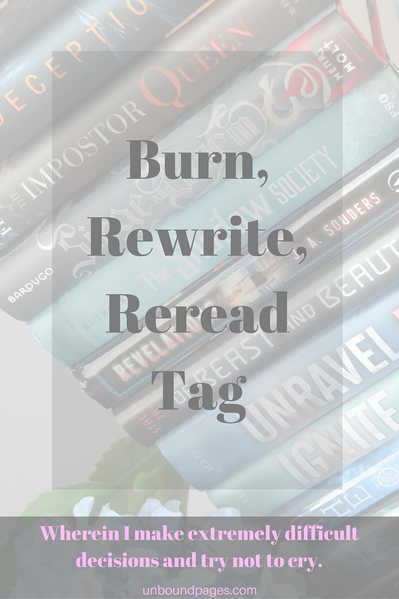 Burn, Rewrite, Reread - wherein I make tough choices and try not to cry - unboundpages.com