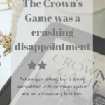 The Crown's Game by Evelyn Skye was a crushing disappointment for me. I expected a high stakes, dangerous game of magic, but I mostly got angst and fluff.