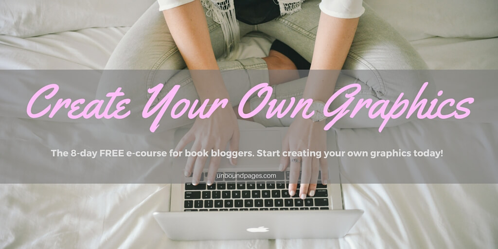 Create Your Own Graphics - the FREE 8 day e-course for book bloggers. Start making your own graphics today!
