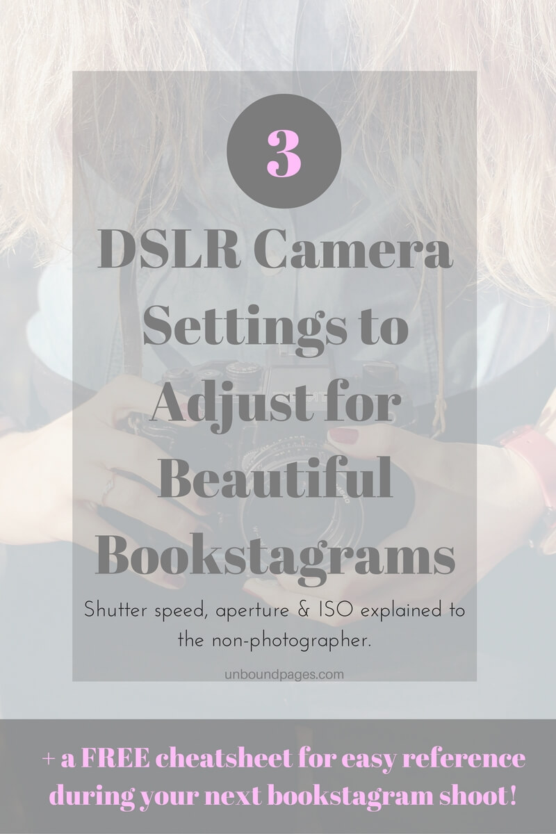 3 DSLR Camera Settings to Adjust for Beautiful Bookstagram + a free cheatsheet for your next photo shoot! - unboundpages.com