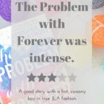 The Problem With Forever was intense, featuring a hot, swoony boy in true JLA fashion - unboundpages.com