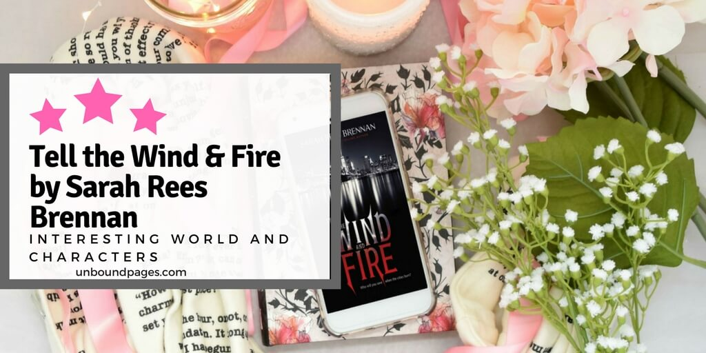 Tell the Wind & Fire by Sarah Rees Brennan had an interesting world and characters. Plus two more fantasies I recently enjoyed! - unboundpages.com