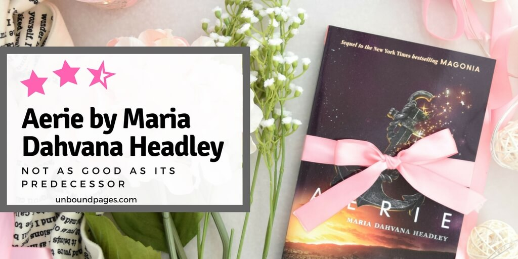 Aerie by Maria Dahvana Headley was a disappointing follow-up to its predecessor - unboundpages.com