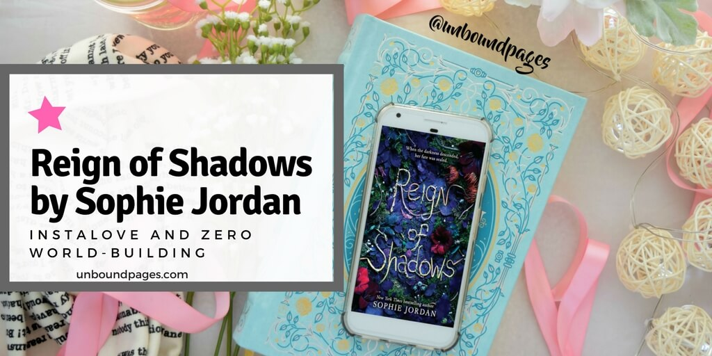 Reign of Shadows by Sophie Jordan featured mad instalove and zero world-building - unboundpages.com